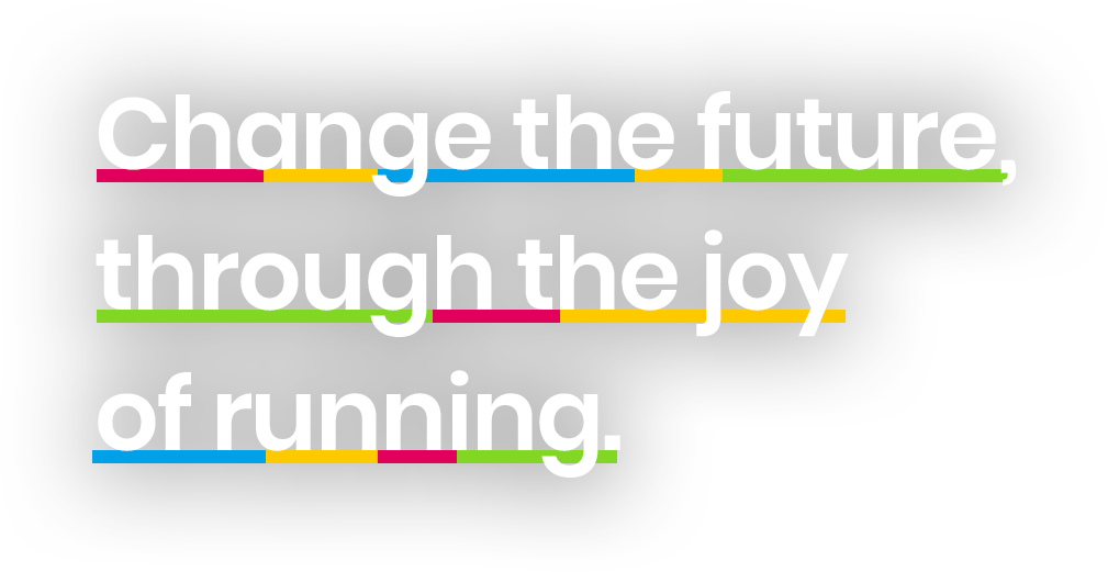 Change the future, through the joy of running.